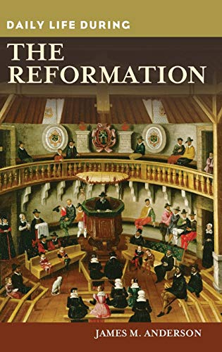Daily Life during the Reformation: Anderson, James M.