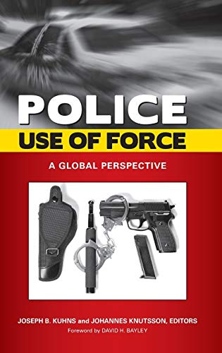 Police Use of Force: A Global Perspective: Kuhns, Joseph B.