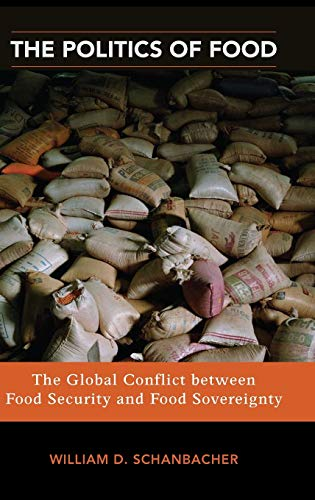 9780313363283: The Politics of Food: The Global Conflict between Food Security and Food Sovereignty (Praeger Security International)
