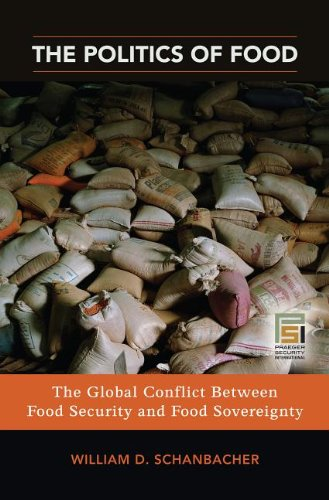 9780313363290: The Politics of Food: The Global Conflict Between Food Security and Food Sovereignty: The Global Conflict Between Food Security and Food Sovereignty