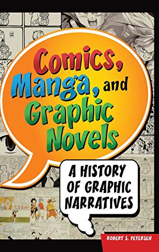9780313363306: Comics, Manga, and Graphic Novels: A History of Graphic Narratives