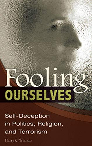 9780313364389: Fooling Ourselves: Self-Deception in Politics, Religion, and Terrorism (Contributions in Psychology (Praeger))