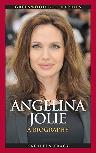 Angelina Jolie: A Biography: Tracy, Kathleen