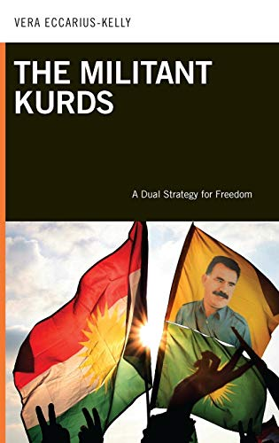 9780313364686: The Militant Kurds: A Dual Strategy for Freedom (PSI Guides to Terrorists, Insurgents, and Armed Groups)