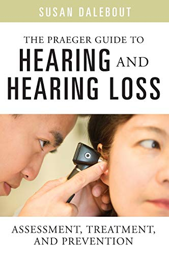 9780313364761: The Praeger Guide to Hearing and Hearing Loss: Assessment, Treatment, and Prevention