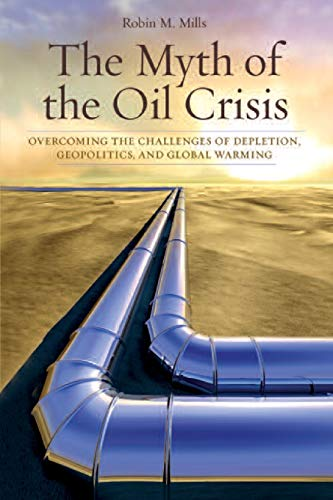 9780313364983: The Myth of the Oil Crisis: Overcoming the Challenges of Depletion, Geopolitics, and Global Warming