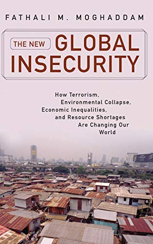 New Global Insecurity, The: How Terrorism, Environmental Collapse, Economic Inequalities, and Resource Shortages Are Cha