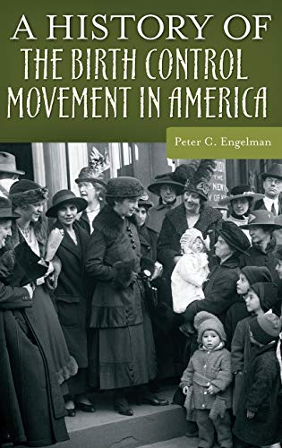 9780313365096: A History of the Birth Control Movement in America (Healing Society: Disease, Medicine, and History)