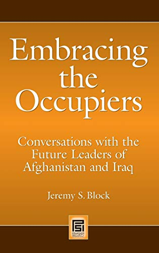 9780313365348: Embracing the Occupiers: Conversations with the Future Leaders of Afghanistan and Iraq (Praeger Security International)