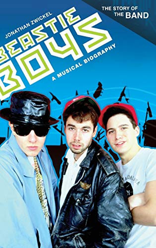 Beastie Boys: A Musical Biography --- The Story of the Band - Zwickel, Jonathan