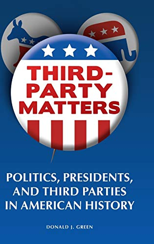 9780313365911: Third-Party Matters: Politics, Presidents, and Third Parties in American History