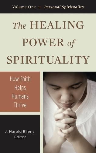 The Healing Power of Spirituality: How Faith Helps Humans Thrive (Hardback)