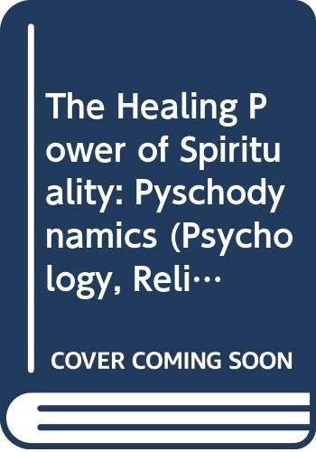 The Healing Power of Spirituality: How Faith Helps Humans Thrive: The Healing Power of Spirituality: Volume 3: Pyschodynamics (Psychology, Religion, and Spirituality) (0313372012) by J. Harold Ellens