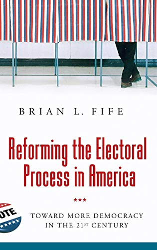 9780313372278: Reforming the Electoral Process in America: Toward More Democracy in the 21st Century
