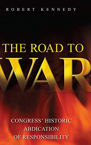 The Road to War: Congress' Historic Abdication of Responsibility (Praeger Security International) (0313372357) by Kennedy, Robert