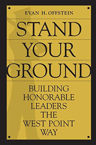 9780313374944: Stand Your Ground: Building Honorable Leaders the West Point Way
