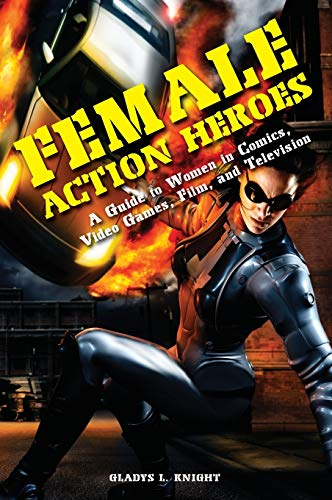 9780313376122: Female Action Heroes: A Guide to Women in Comics, Video Games, Film, and Television