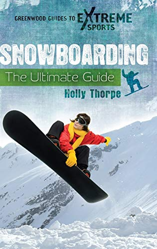 Snowboarding: The Ultimate Guide (Hardback): Holly Thorpe