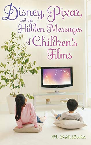 9780313376726: Disney, Pixar, and the Hidden Messages of Children's Films