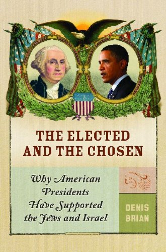 9780313376740: The Elected and the Chosen: Why American Presidents Have Supported Jews and Israel
