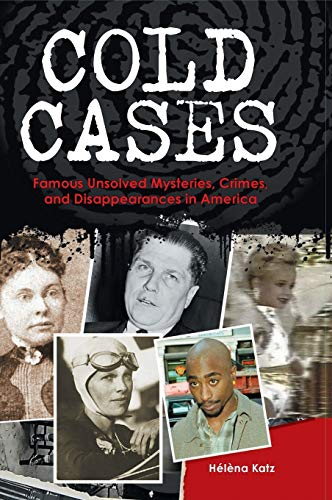 9780313376924: Cold Cases: Famous Unsolved Mysteries, Crimes, and Disappearances in America