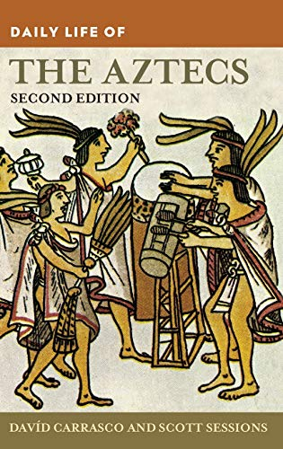 9780313377440: Daily Life of the Aztecs, 2nd Edition