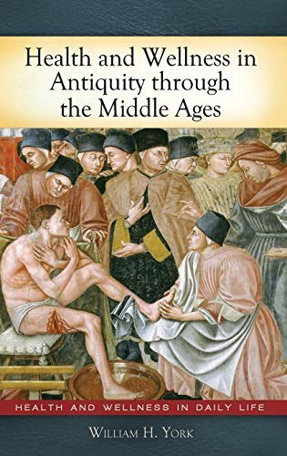 9780313378652: Health and Wellness in Antiquity through the Middle Ages (Health and Wellness in Daily Life)