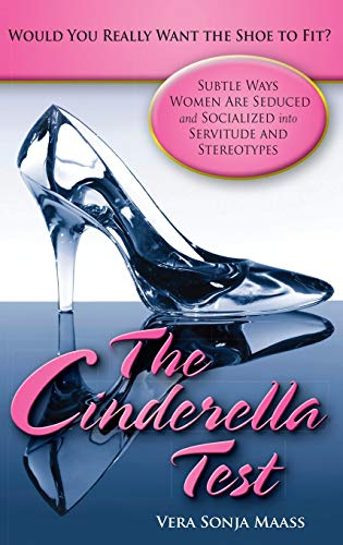 9780313379246: The Cinderella Test: Would You Really Want the Shoe to Fit?: Subtle Ways Women Are Seduced and Socialized Into Servitude and Stereotypes