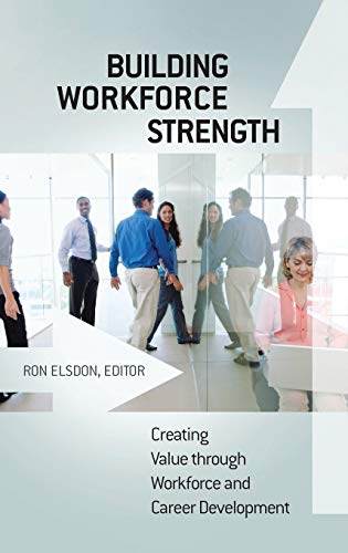 9780313379260: Building Workforce Strength: Creating Value through Workforce and Career Development