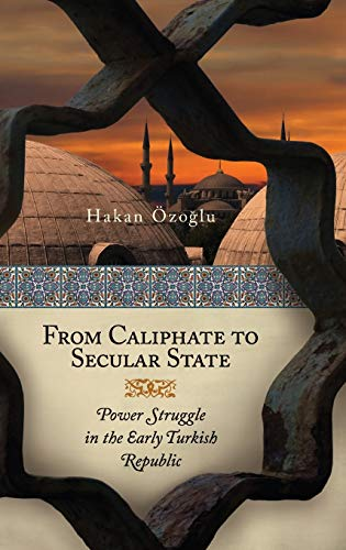 9780313379567: From Caliphate to Secular State: Power Struggle in the Early Turkish Republic