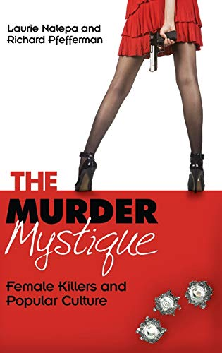 9780313380105: The Murder Mystique: Female Killers and Popular Culture