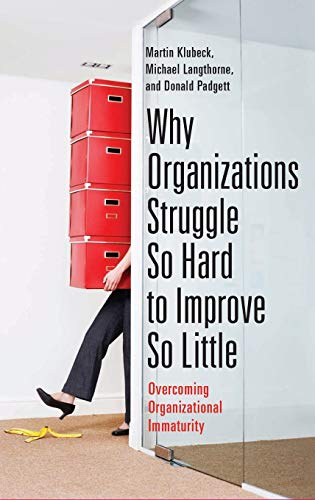 9780313380228: Why Organizations Struggle So Hard to Improve So Little: Overcoming Organizational Immaturity