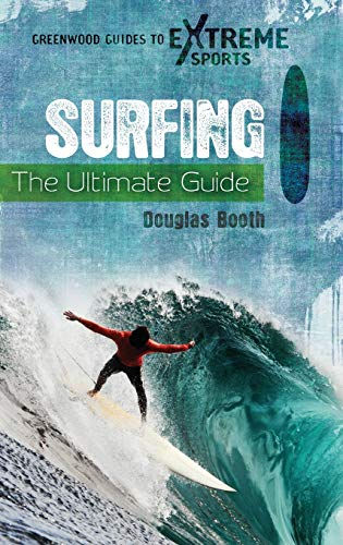 9780313380426: Surfing: The Ultimate Guide (Greenwood Guides to Extreme Sports)