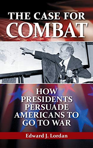 9780313380785: The Case for Combat: How Presidents Persuade Americans to Go to War