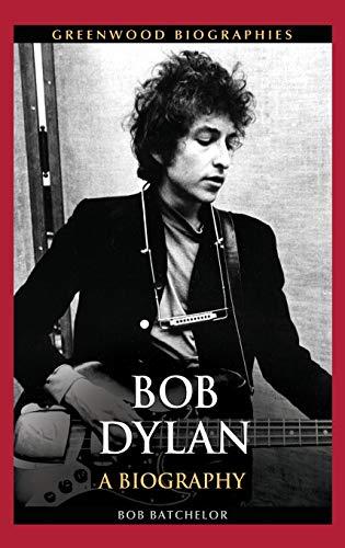 Bob Dylan: A Biography (Greenwood Biographies): Batchelor, Bob