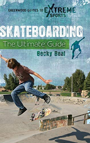 9780313381126: Skateboarding: The Ultimate Guide (Greenwood Guides to Extreme Sports)