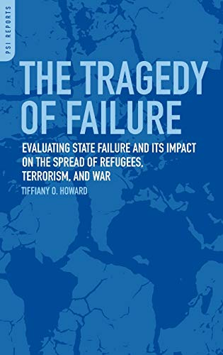 9780313381201: The Tragedy of Failure: Evaluating State Failure and Its Impact on the Spread of Refugees, Terrorism, and War (Praeger Security International)