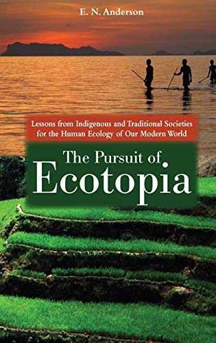 9780313381300: The Pursuit of Ecotopia: Lessons from Indigenous and Traditional Societies for the Human Ecology of Our Modern World