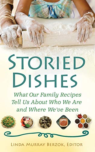 9780313381676: Storied Dishes: What Our Family Recipes Tell Us About Who We Are and Where We've Been