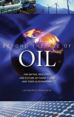 9780313381713: Beyond the Age of Oil: The Myths, Realities, and Future of Fossil Fuels and Their Alternatives
