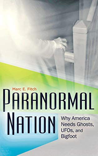 9780313382062: Paranormal Nation: Why America Needs Ghosts, UFOs, and Bigfoot