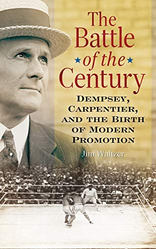 9780313382444: The Battle of the Century: Dempsey, Carpentier, and the Birth of Modern Promotion