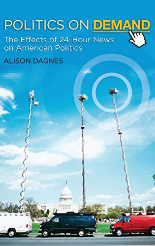 9780313382789: Politics on Demand: The Effects of 24-Hour News on American Politics (New Directions in Media)