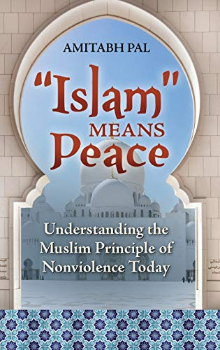 9780313382901: Islam Means Peace: Understanding the Muslim Principle of Nonviolence Today