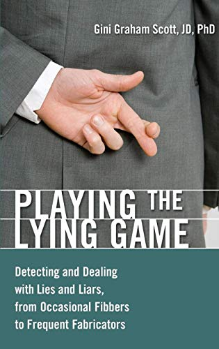 9780313383519: Playing the Lying Game: Detecting and Dealing with Lies and Liars, from Occasional Fibbers to Frequent Fabricators