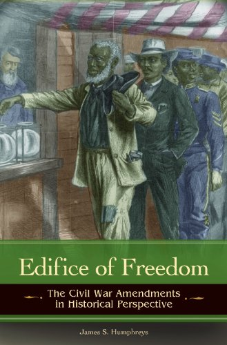 9780313383533: Edifice of Freedom: The Civil War Amendments in Historical Perspective (Reflections on the Civil War Era)