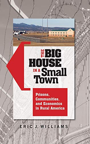 9780313383656: The Big House in a Small Town: Prisons, Communities, and Economics in Rural America