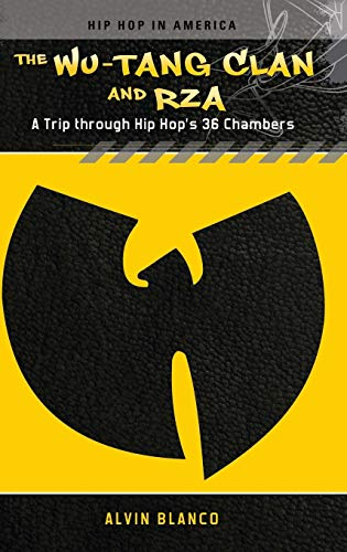 The Wu-Tang Clan and RZA: A Trip Through Hip Hop s 36 Chambers (Hardback): Alvin Blanco