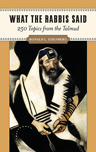 What the Rabbis Said: 250 Topics from the Talmud (Hardback): Ronald L. Eisenberg