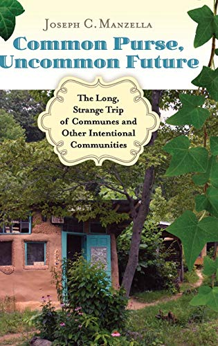9780313384622: Common Purse, Uncommon Future: The Long, Strange Trip of Communes and Other Intentional Communities